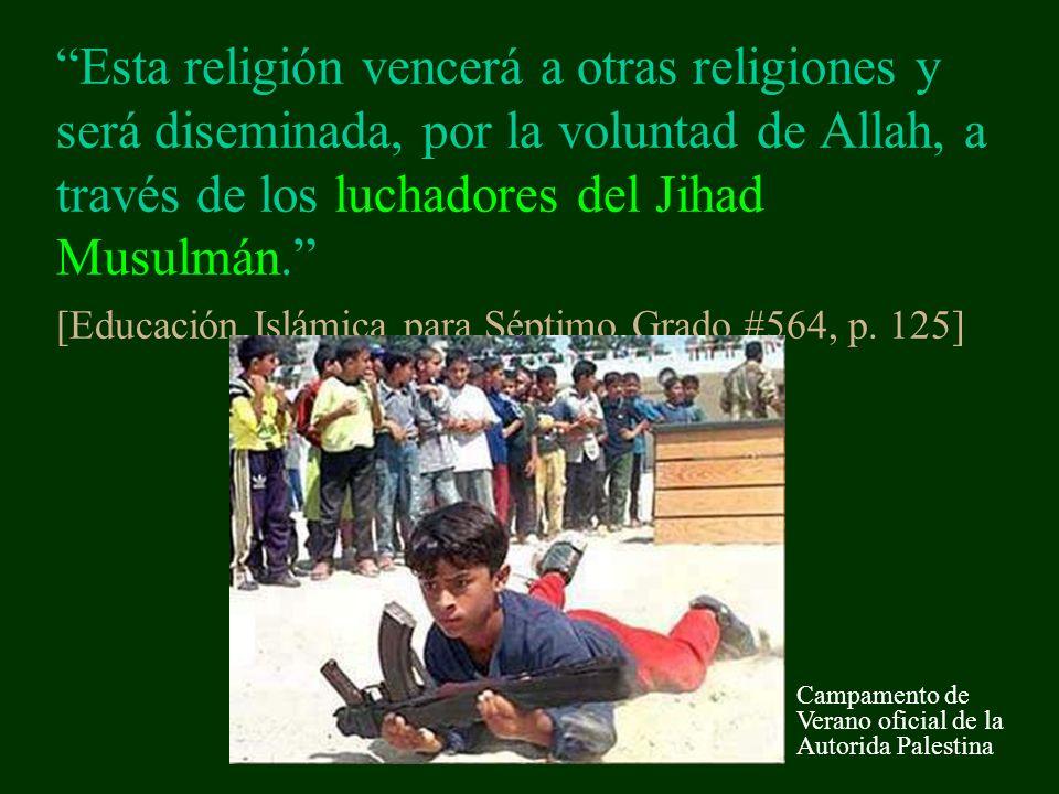 Esta religión vencerá a otras religiones y será diseminada, por la voluntad de Allah, a través de los luchadores del Jihad Musulmán. [Educación Islámica para Séptimo Grado #564, p. 125]